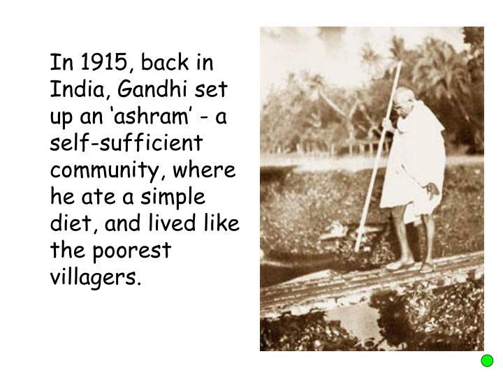 In 1915, back in India, Gandhi set up an