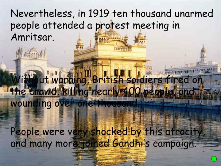 Nevertheless, in 1919 ten thousand unarmed people attended a protest meeting in Amritsar.