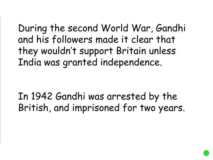 During the second World War, Gandhi and his followers made it clear that they wouldn