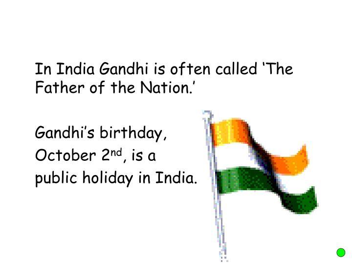 In India Gandhi is often called