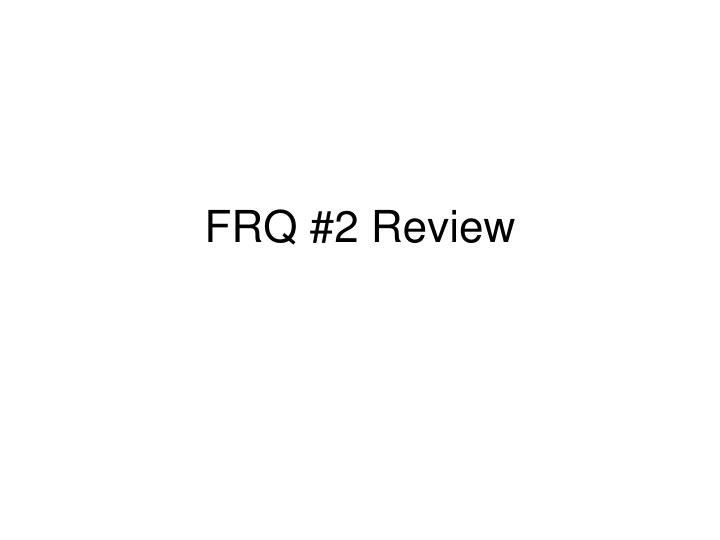 Frq 2 review