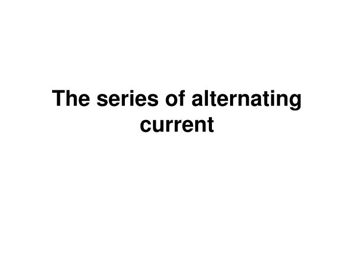 The series of alternating current
