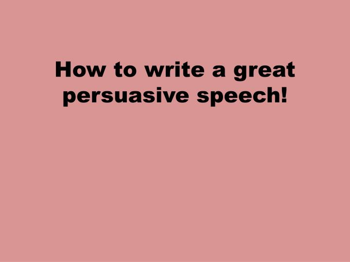 steps to writing a persuasive speech Here are the 6 key steps for preparing one multimedia aids such as posters with writing and after dinner speech--usually a persuasive speech.