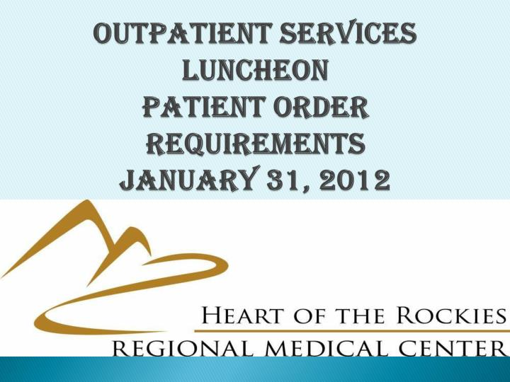 outpatient services luncheon patient order requirements january 31 2012