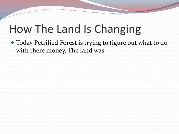 How The Land Is Changing