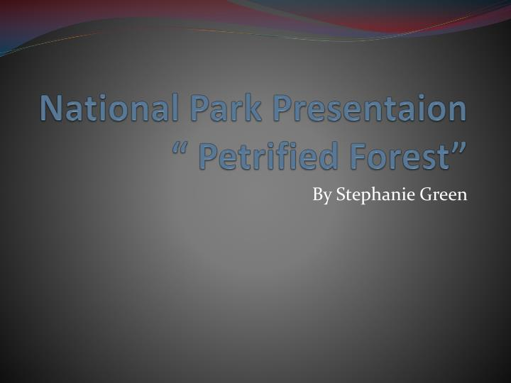 National park presentaion petrified forest