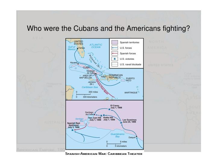 Who were the Cubans and the Americans fighting?