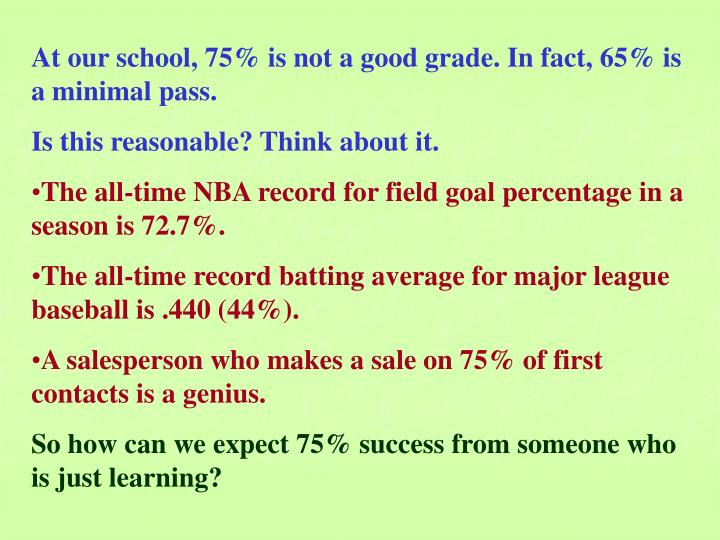 At our school, 75% is not a good grade. In fact, 65% is a minimal pass.