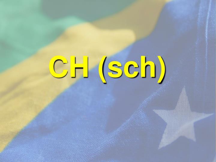 CH (sch)