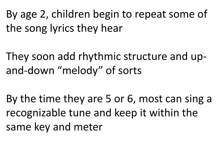 By age 2, children begin to repeat some of the song lyrics they hear