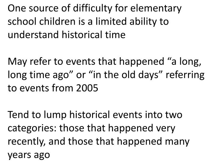 One source of difficulty for elementary school children is a limited ability to understand historica...
