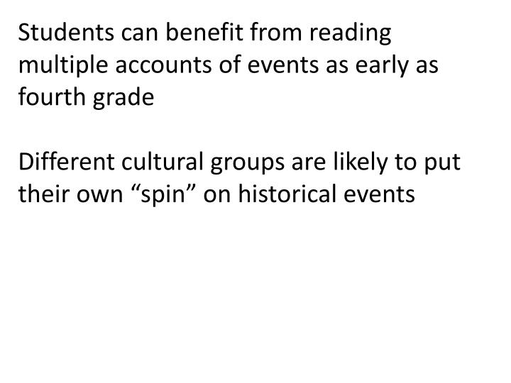 Students can benefit from reading multiple accounts of events as early as fourth grade