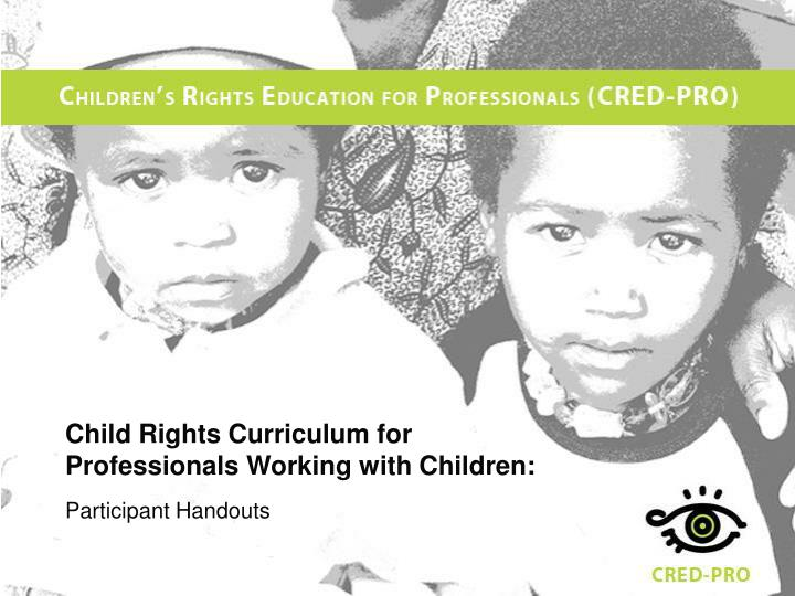 child rights curriculum for professionals working with children participant handouts n.