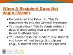 when a recipient does not begin classes