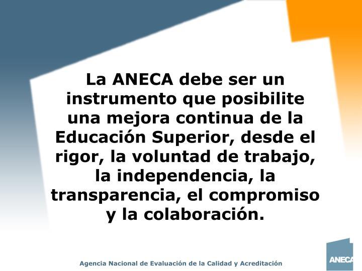 La ANECA debe ser un instrumento que posibilite una mejora continua de la Educación Superior, desde el rigor, la voluntad de trabajo, la independencia, la transparencia, el compromiso y la colaboración.