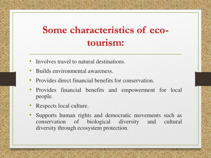 Some characteristics of eco tourism