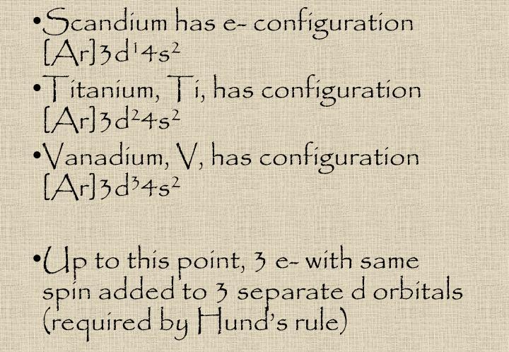 Scandium has e- configuration [