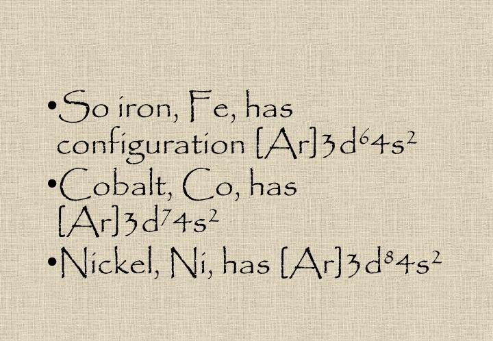 So iron, Fe, has configuration [