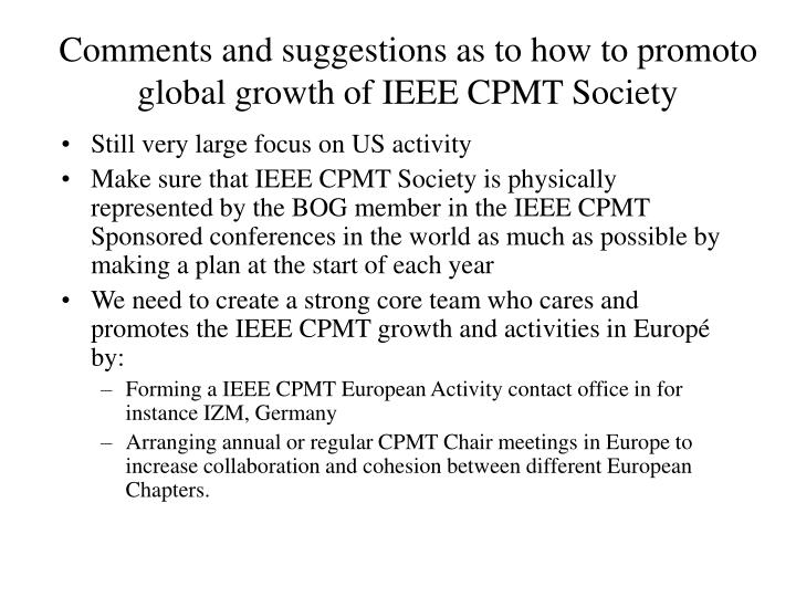 Comments and suggestions as to how to promoto global growth of ieee cpmt society