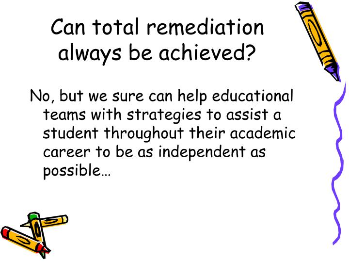 Can total remediation always be achieved?