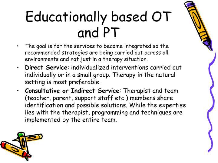 Educationally based OT and PT