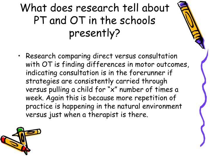 What does research tell about PT and OT in the schools presently?