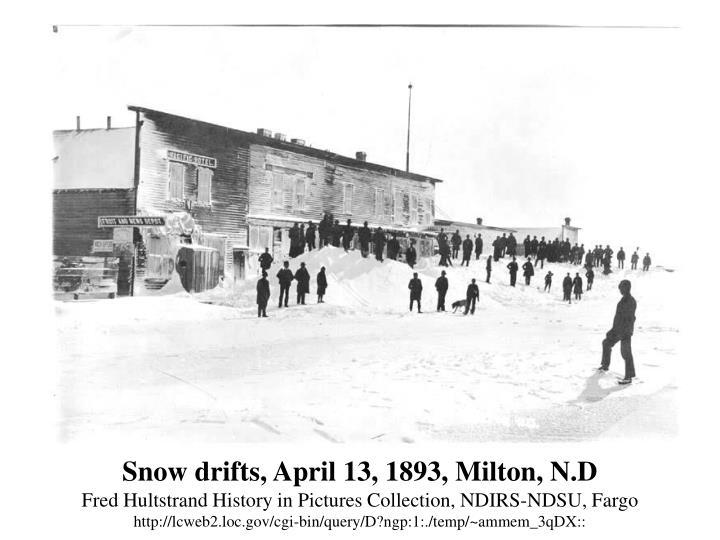 Snow drifts, April 13, 1893, Milton, N.D