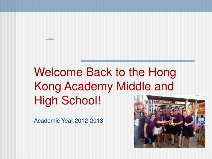 Welcome back to the hong kong academy middle and high school academic year 2012 2013
