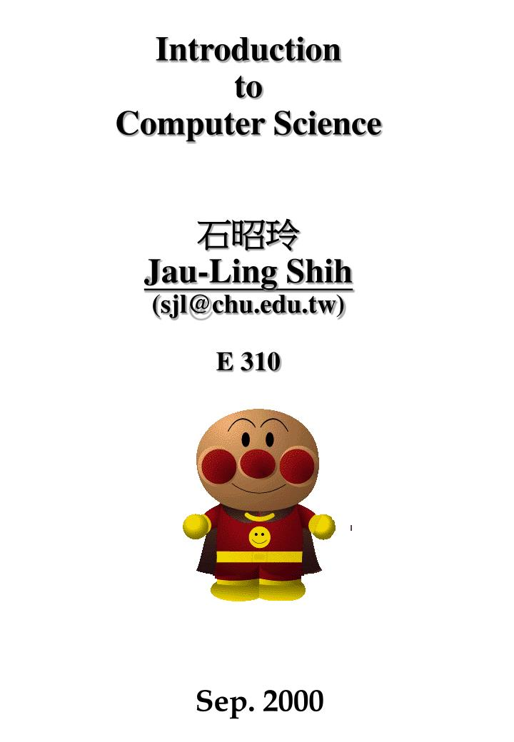 Introduction to computer science jau ling shih sjl@chu edu tw e 310
