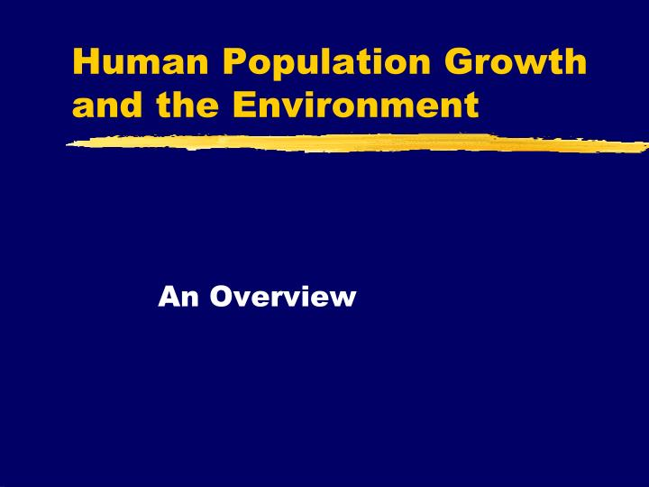 population growth and the environment How does population growth affect people and our environment this weekly blog presents thoughtful articles about how overpopulation affects social and environmental.