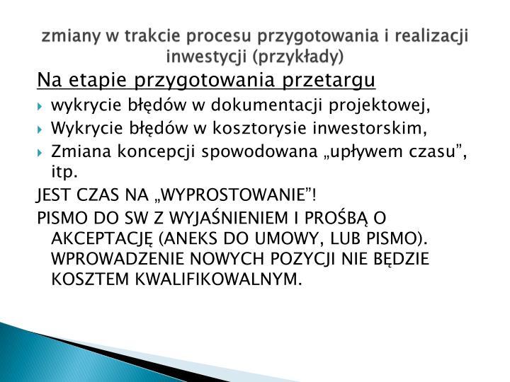 zmiany w trakcie procesu przygotowania i realizacji inwestycji (przykłady)