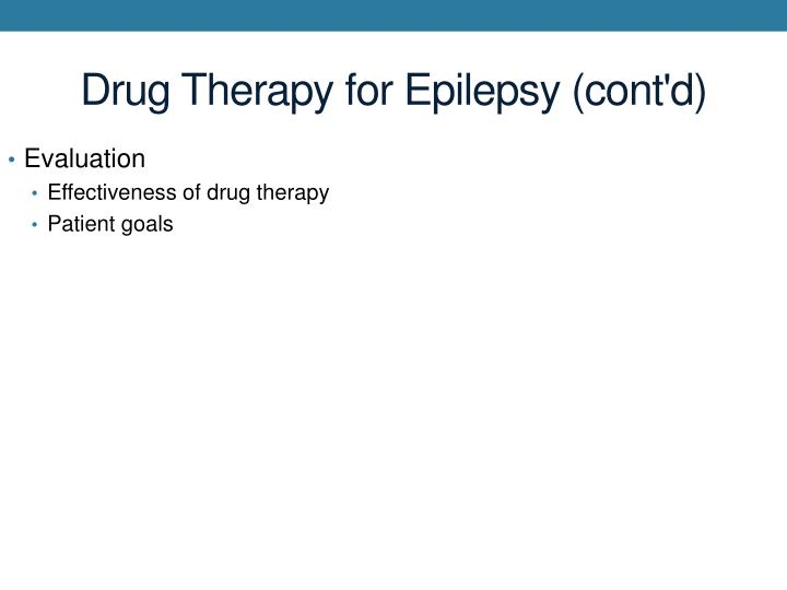 Drug Therapy for Epilepsy (cont'd)