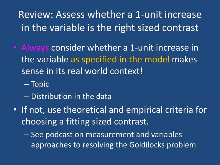 Review: Assess whether a 1-unit increase in the variable is the right sized contrast