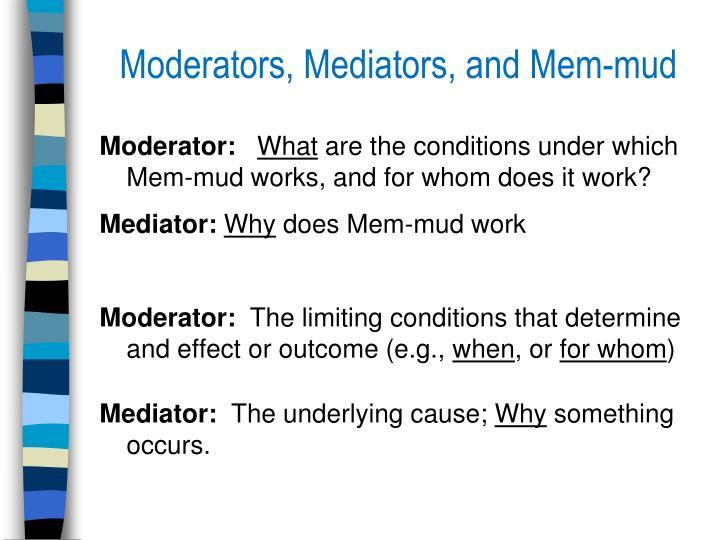 Moderators, Mediators, and Mem-mud