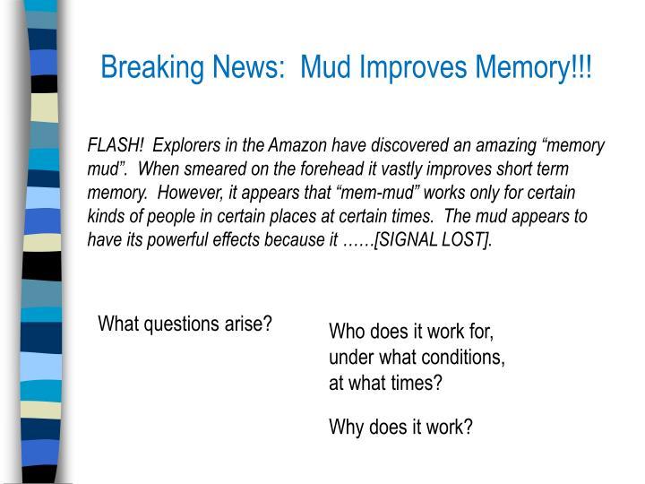Breaking News:  Mud Improves Memory!!!