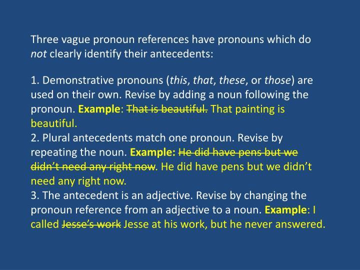 Three vague pronoun references have pronouns which do