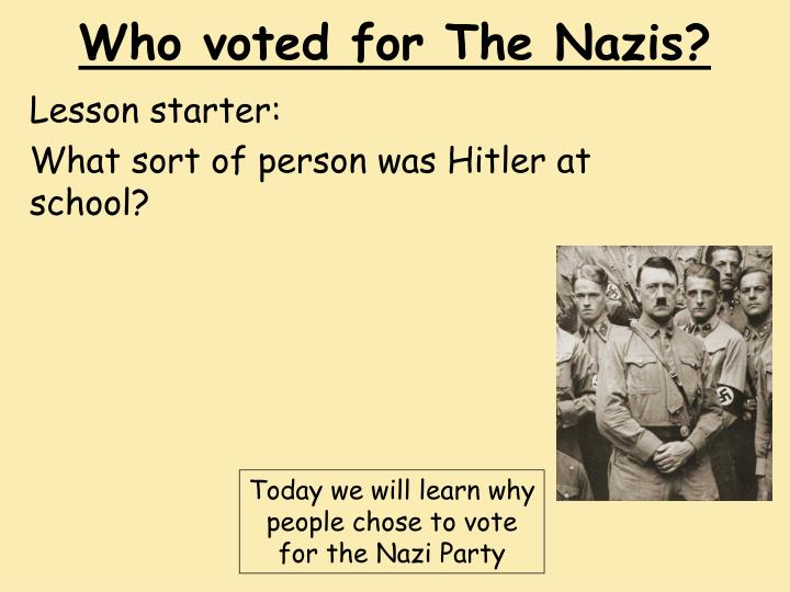 who voted for the nazis in 1932 and why In the 1932 german election, the nazi party got exactly a third of the vote and the stalinist communist party got exactly one in six together the two totalitarian parties got half of the vote and a bare majority of the seats in the reichstag.