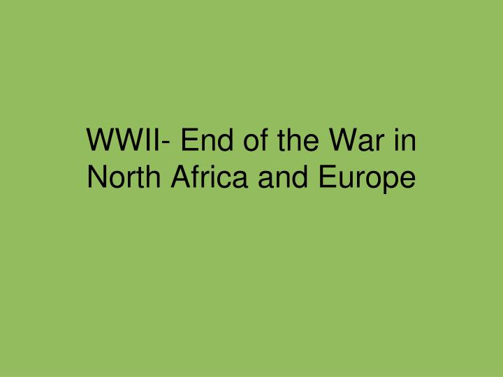 Wwii end of the war in north africa and europe