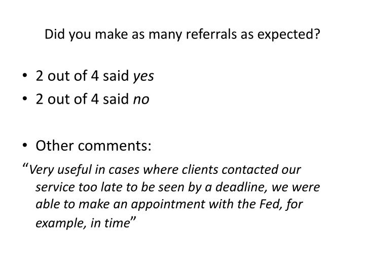 Did you make as many referrals as expected?