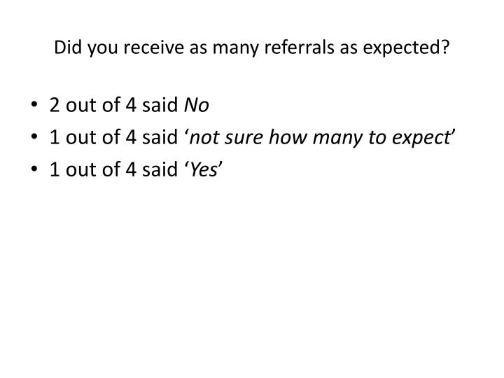 Did you receive as many referrals as expected?