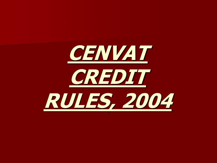 CENVAT CREDIT RULES, 2004