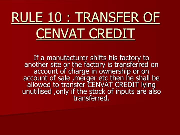 RULE 10 : TRANSFER OF CENVAT CREDIT