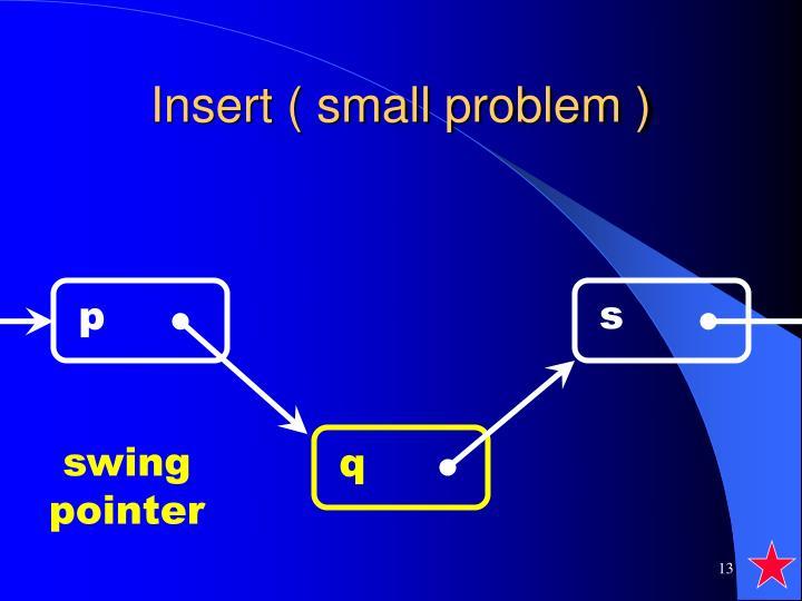 Insert ( small problem )
