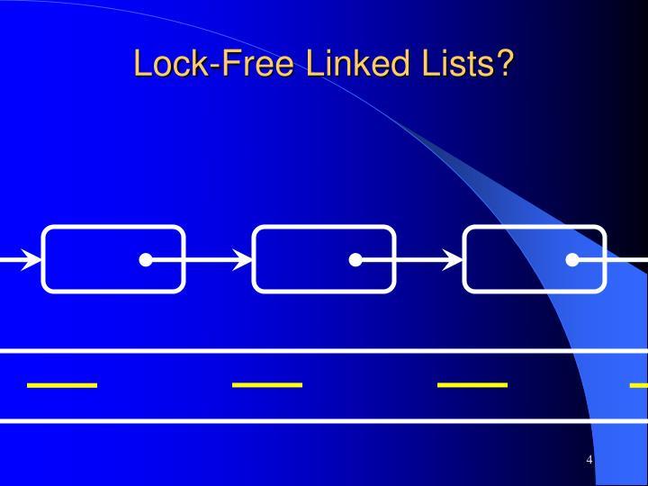 Lock-Free Linked Lists?