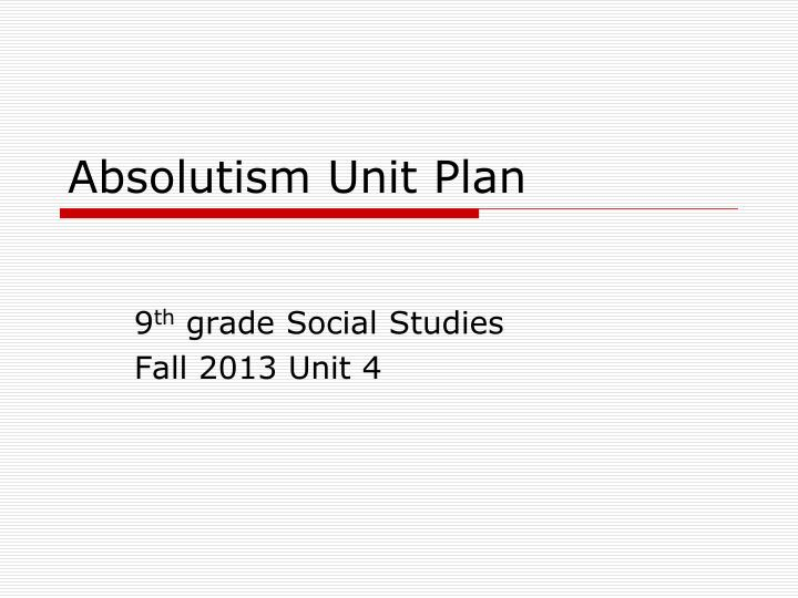 unit 4 absolutism and constitutionalism unit Unit 4: toc louis xiv article and cartoon virtual field trip guide 1 absolutism vocabulary 2 absolutism tip chart 3-4 absolutism notes 5-6 absolute rulers.