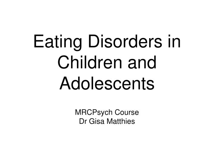 eating disorders in children and adolescents essay Free essay: eating disorders in adolescents the eating disorders anorexia nervosa and bulimia nervosa are complex psychosomatic illnesses underlying.