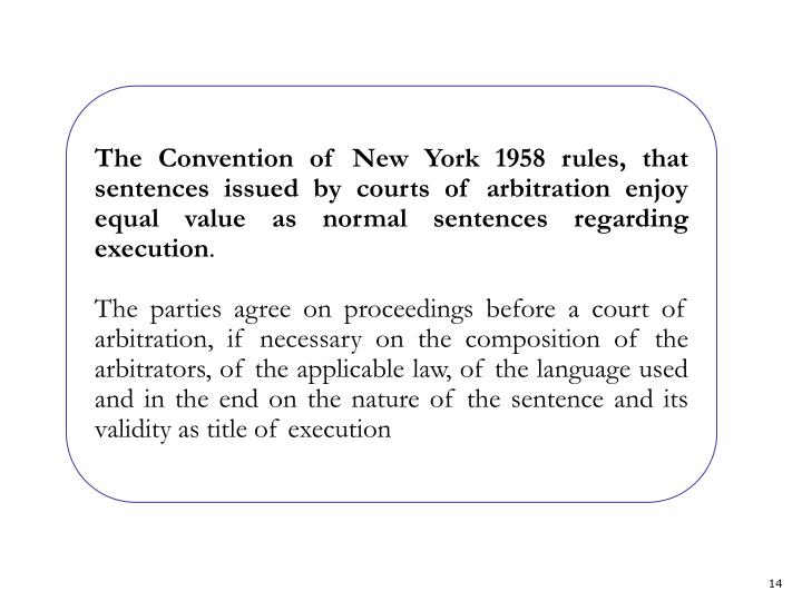 The Convention of New York 1958 rules, that sentences issued by courts of arbitration enjoy equal value as normal sentences regarding execution