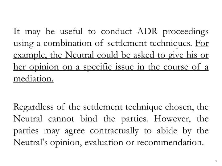 It may be useful to conduct ADR proceedings using a combination of settlement techniques.