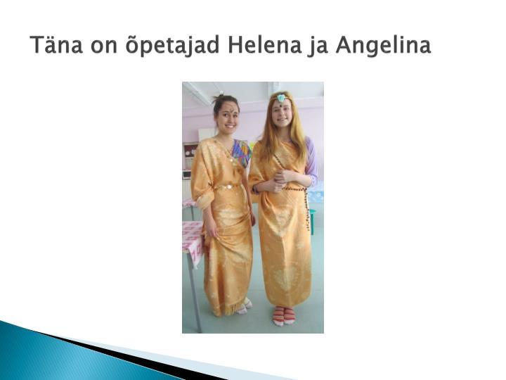 Täna on õpetajad Helena ja Angelina