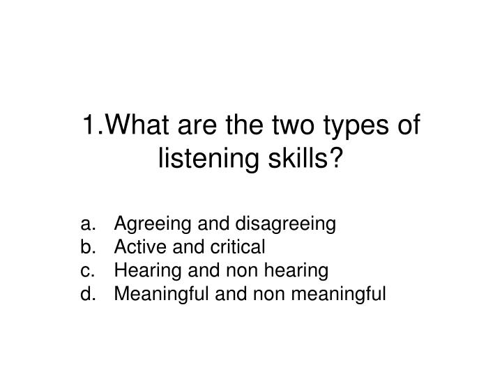 1 what are the two types of listening skills n.